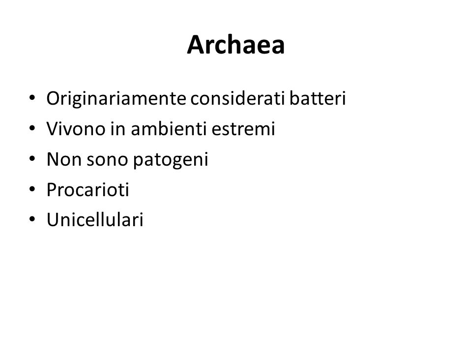 Archaea Originariamente considerati batteri Vivono in ambienti estremi Non sono patogeni Procarioti Unicellulari