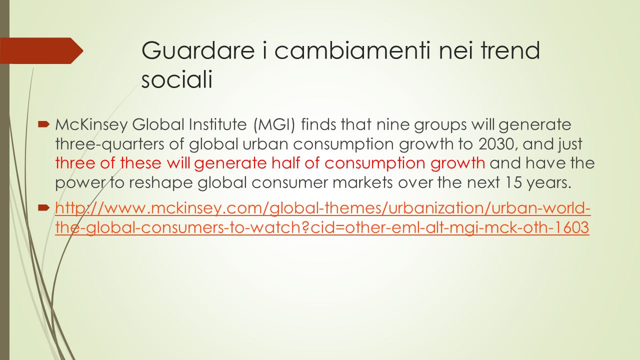 Guardare i cambiamenti nei trend sociali  McKinsey Global Institute (MGI) finds that nine groups will generate three-quarters of global urban consump