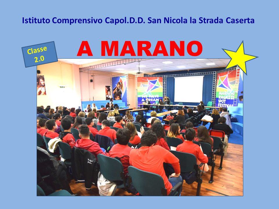 A MARANO Istituto Comprensivo Capol.D.D. San Nicola la Strada Caserta Classe 2.0