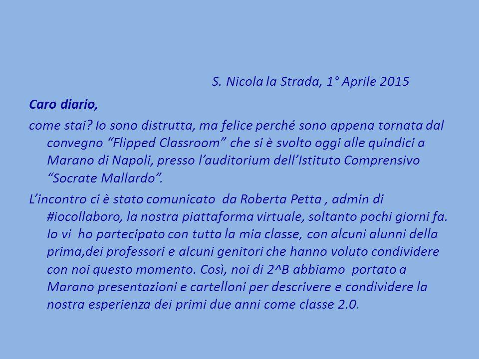 S. Nicola la Strada, 1° Aprile 2015 Caro diario, come stai.