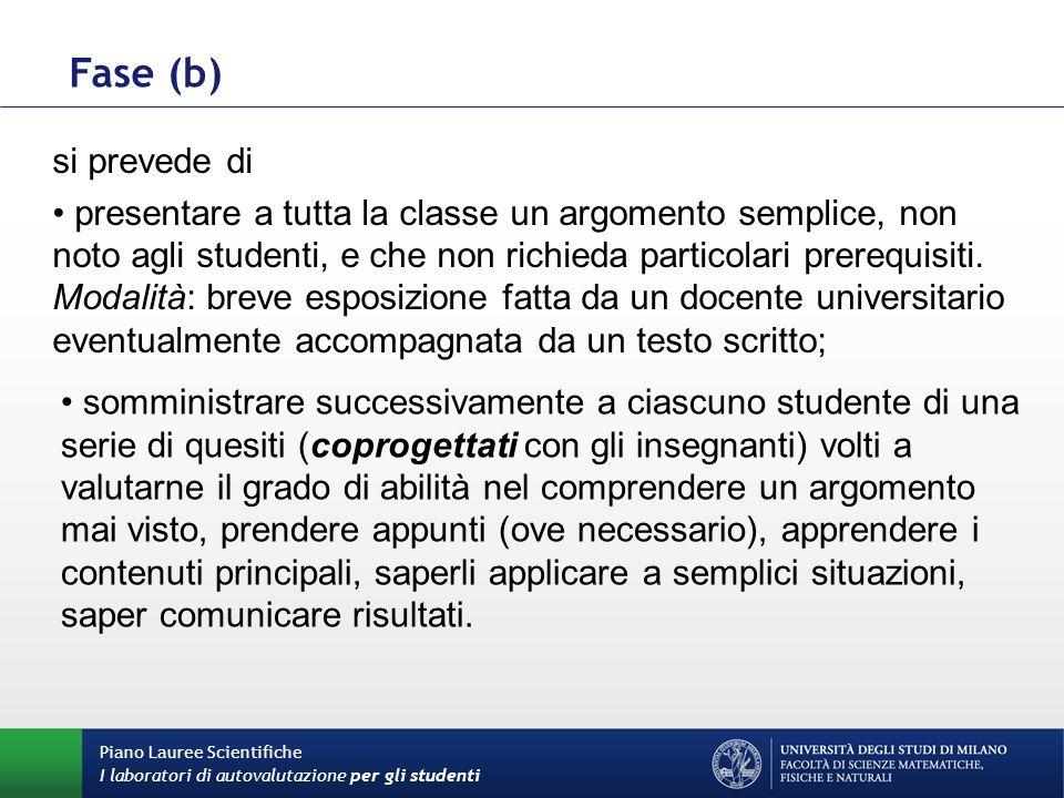 Piano Lauree Scientifiche I laboratori di autovalutazione per gli studenti Fase (b) si prevede di presentare a tutta la classe un argomento semplice, non noto agli studenti, e che non richieda particolari prerequisiti.
