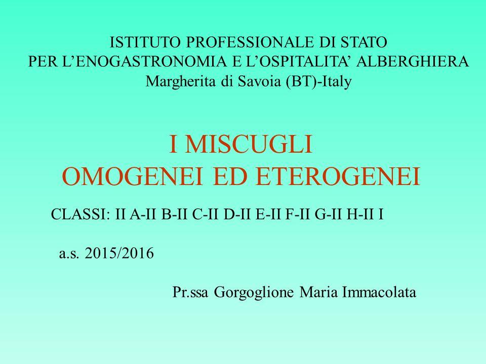 I MISCUGLI OMOGENEI ED ETEROGENEI ISTITUTO PROFESSIONALE DI STATO PER L'ENOGASTRONOMIA E L'OSPITALITA' ALBERGHIERA Margherita di Savoia (BT)-Italy CLA