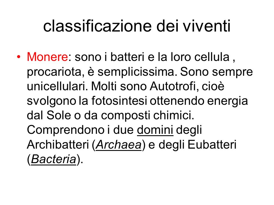 classificazione dei viventi Monere: sono i batteri e la loro cellula, procariota, è semplicissima. Sono sempre unicellulari. Molti sono Autotrofi, cio