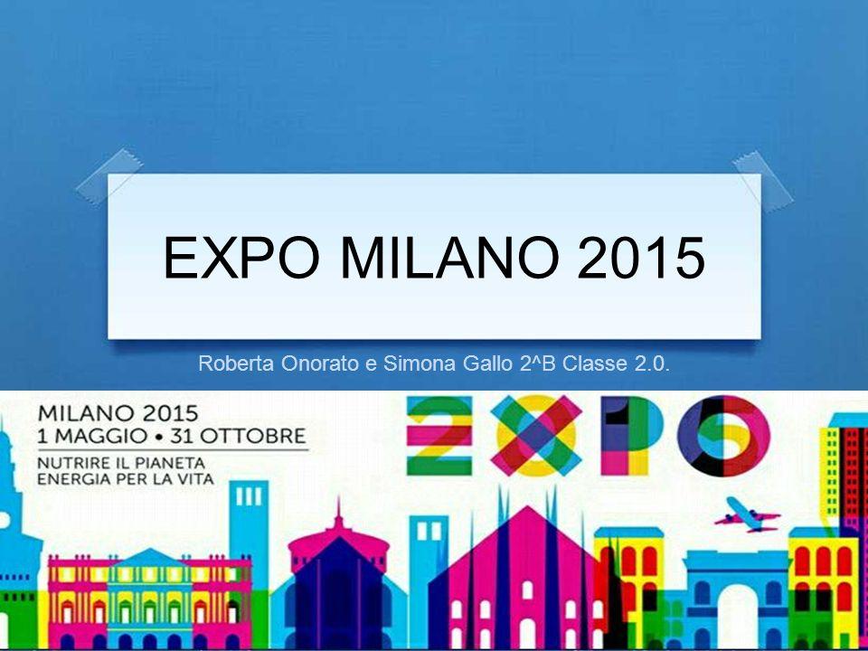 EXPO MILANO 2015 Roberta Onorato e Simona Gallo 2^B Classe 2.0.