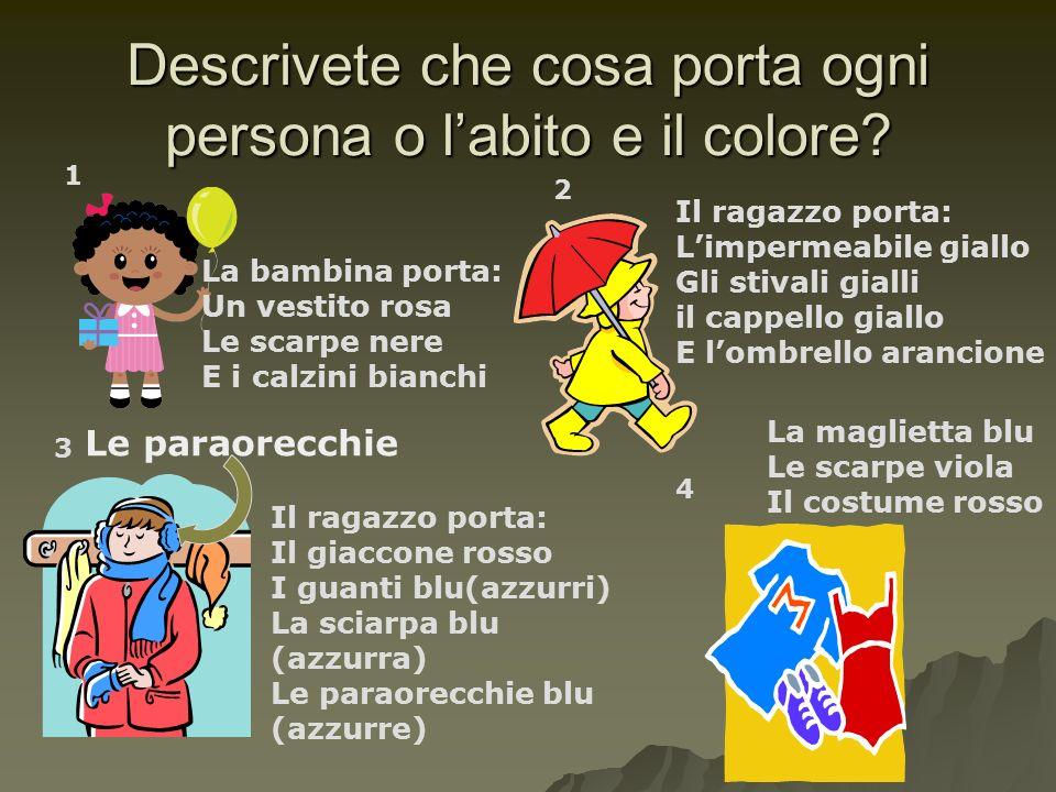 Descrivete che cosa porta ogni persona o l'abito e il colore.