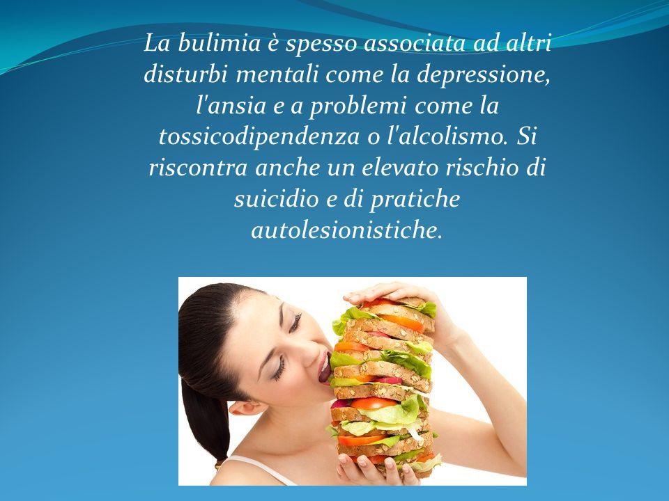 La bulimia è spesso associata ad altri disturbi mentali come la depressione, l ansia e a problemi come la tossicodipendenza o l alcolismo.