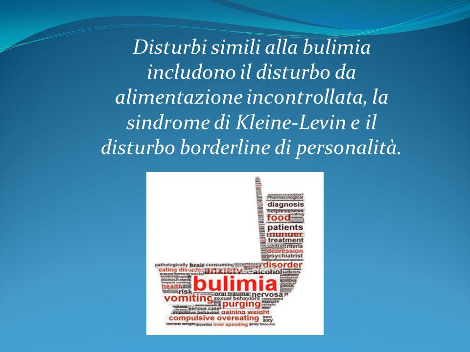 Disturbi simili alla bulimia includono il disturbo da alimentazione incontrollata, la sindrome di Kleine-Levin e il disturbo borderline di personalità.