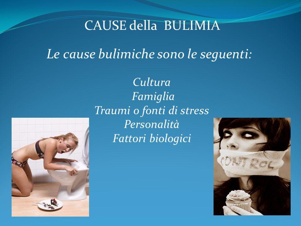 Cultura Famiglia Traumi o fonti di stress Personalità Fattori biologici CAUSE della BULIMIA Le cause bulimiche sono le seguenti: