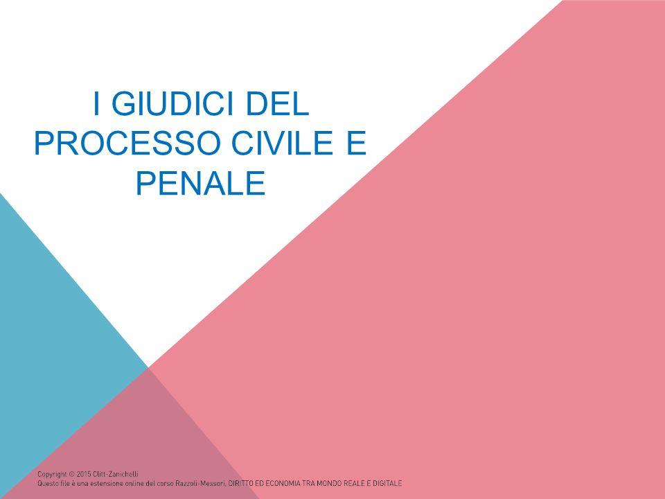 I GIUDICI DEL PROCESSO CIVILE E PENALE
