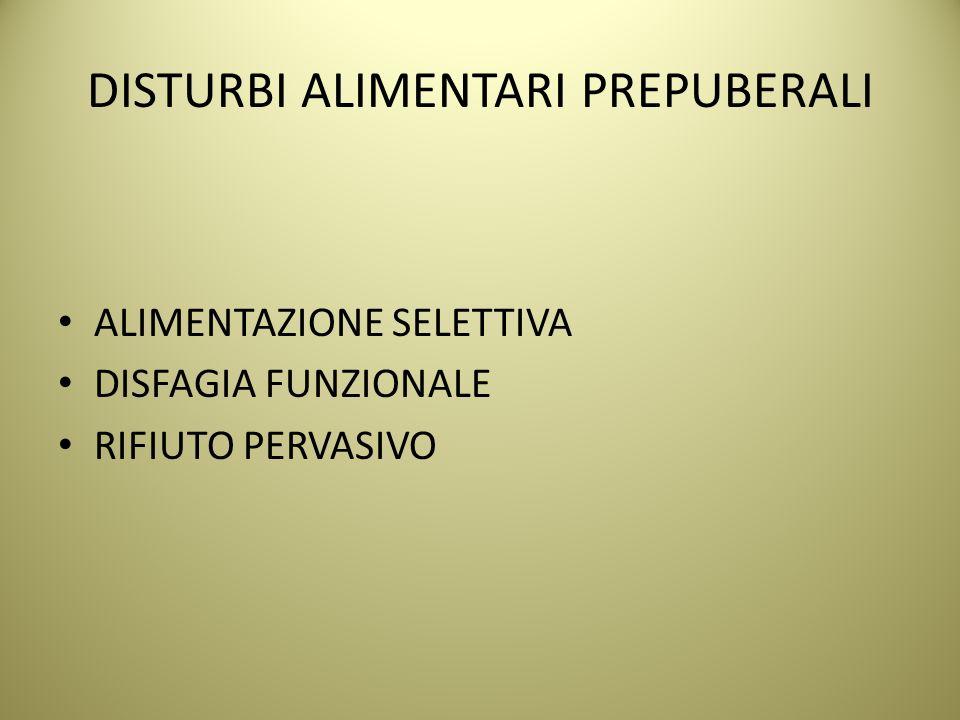 DISTURBI ALIMENTARI PREPUBERALI ALIMENTAZIONE SELETTIVA DISFAGIA FUNZIONALE RIFIUTO PERVASIVO