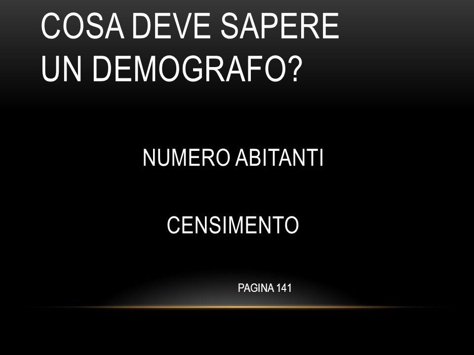 COSA DEVE SAPERE UN DEMOGRAFO NUMERO ABITANTI CENSIMENTO PAGINA 141