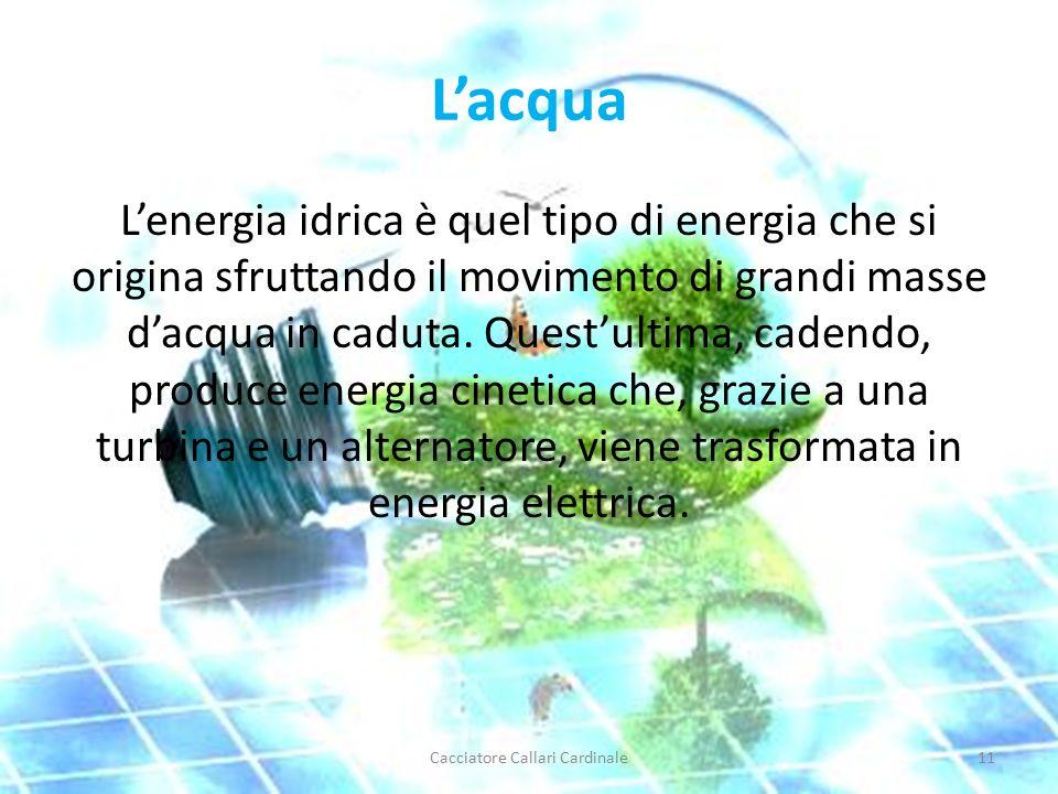 L'acqua L'energia idrica è quel tipo di energia che si origina sfruttando il movimento di grandi masse d'acqua in caduta.