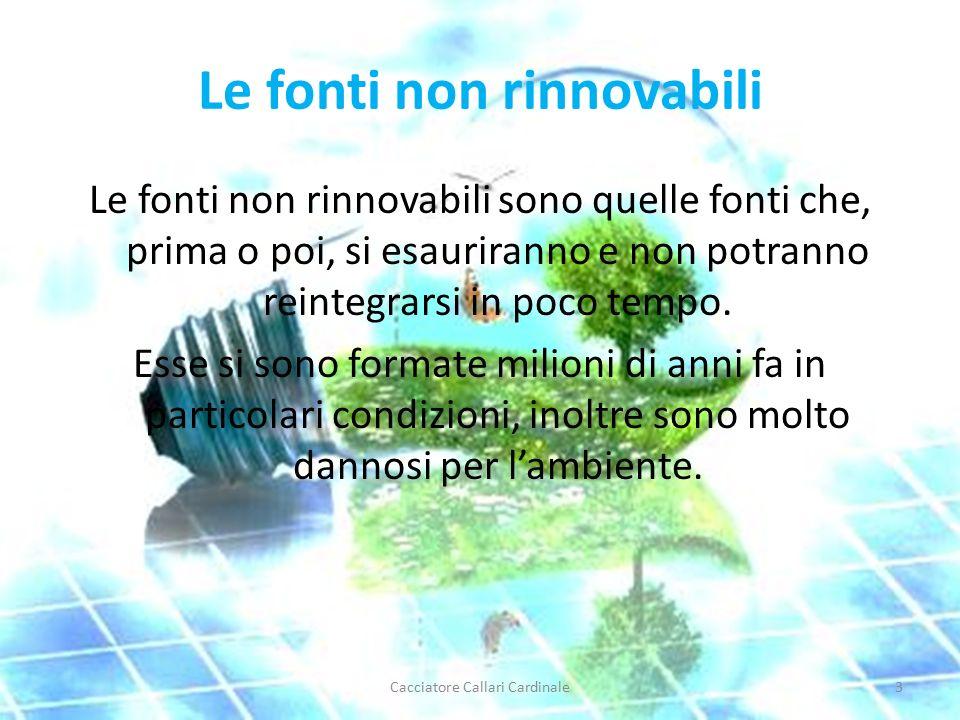 Le fonti non rinnovabili Le fonti non rinnovabili sono quelle fonti che, prima o poi, si esauriranno e non potranno reintegrarsi in poco tempo.