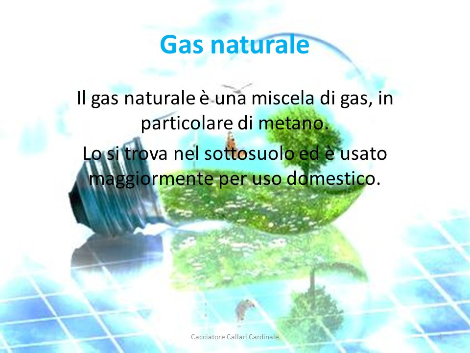 Gas naturale Il gas naturale è una miscela di gas, in particolare di metano.