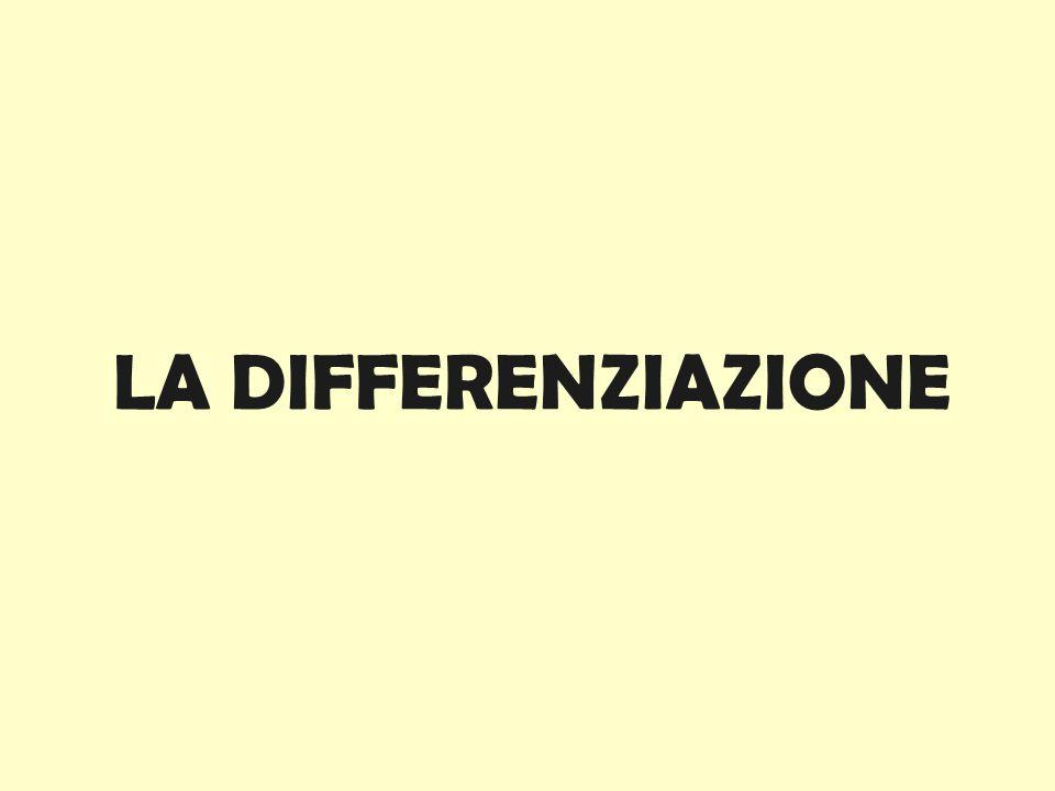 LA DIFFERENZIAZIONE
