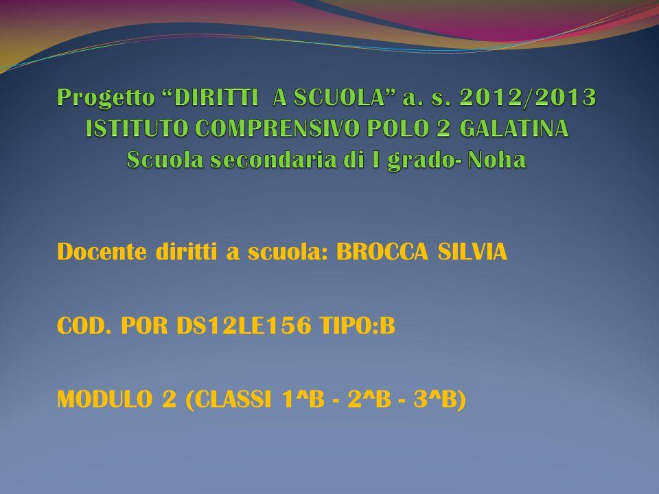 Docente diritti a scuola: BROCCA SILVIA COD. POR DS12LE156 TIPO:B MODULO 2 (CLASSI 1^B - 2^B - 3^B)