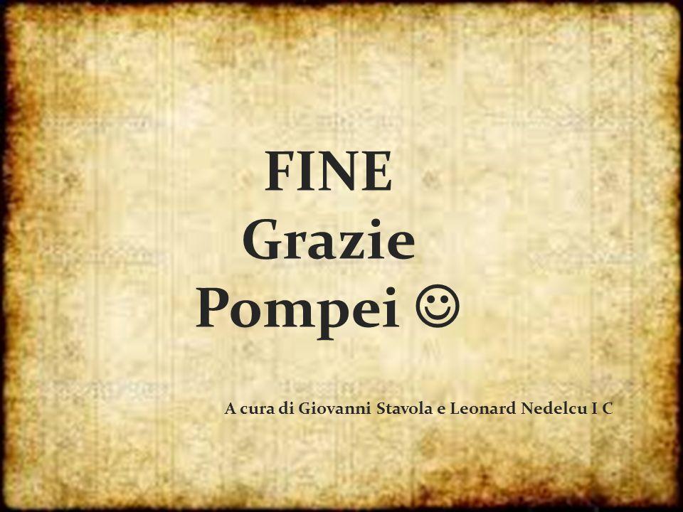 FINE Grazie Pompei A cura di Giovanni Stavola e Leonard Nedelcu I C