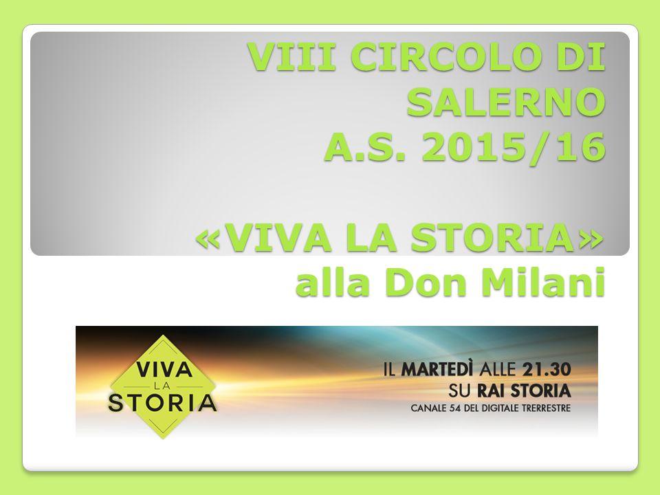 VIII CIRCOLO DI SALERNO A.S. 2015/16 «VIVA LA STORIA» alla Don Milani
