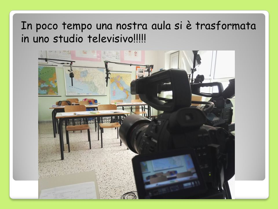In poco tempo una nostra aula si è trasformata in uno studio televisivo!!!!!
