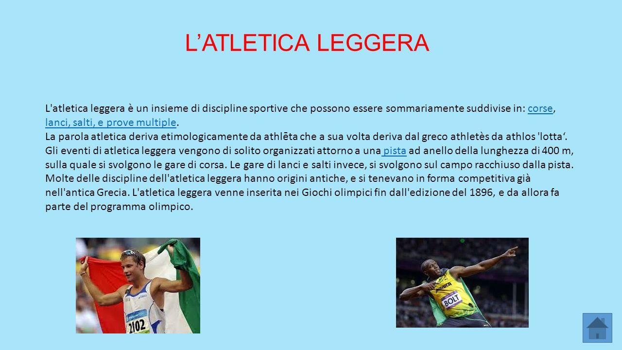 L'ATLETICA LEGGERA L'atletica leggera è un insieme di discipline sportive che possono essere sommariamente suddivise in: corse, lanci, salti, e prove