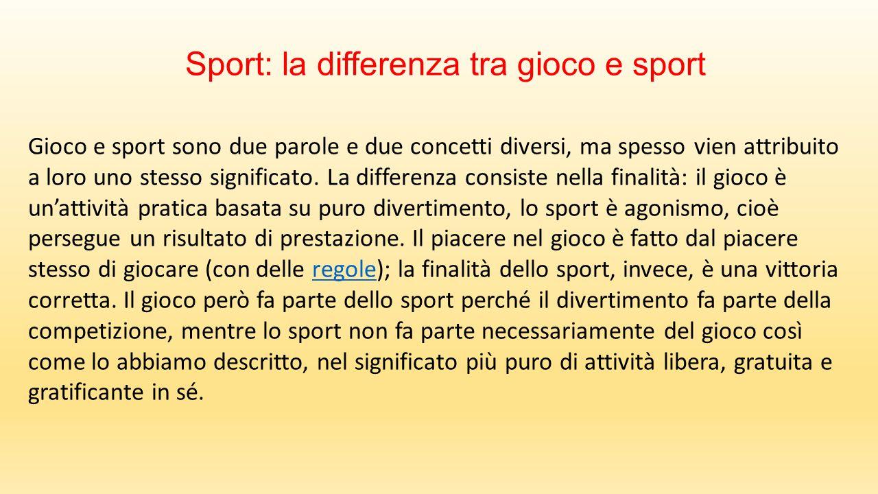 Sport: la differenza tra gioco e sport Gioco e sport sono due parole e due concetti diversi, ma spesso vien attribuito a loro uno stesso significato.