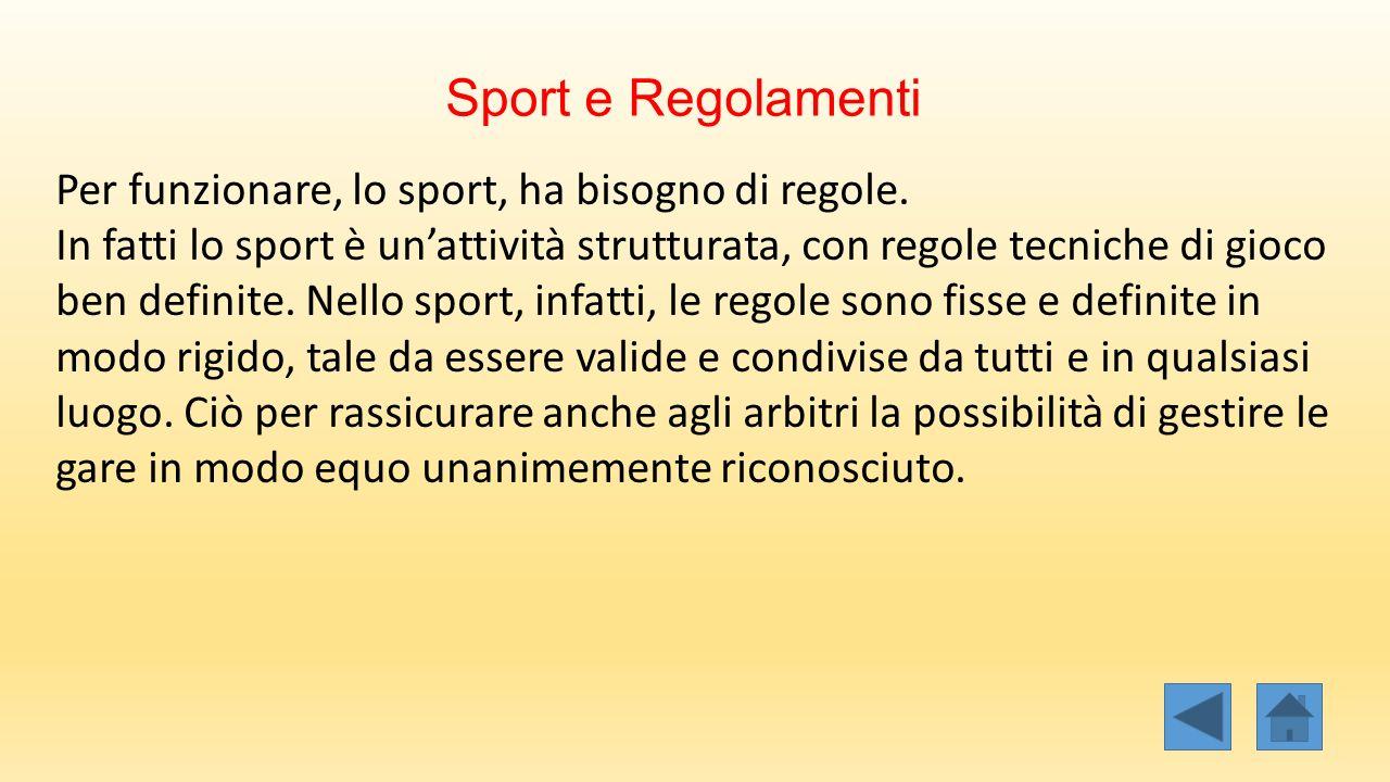Sport e Regolamenti Per funzionare, lo sport, ha bisogno di regole. In fatti lo sport è un'attività strutturata, con regole tecniche di gioco ben defi
