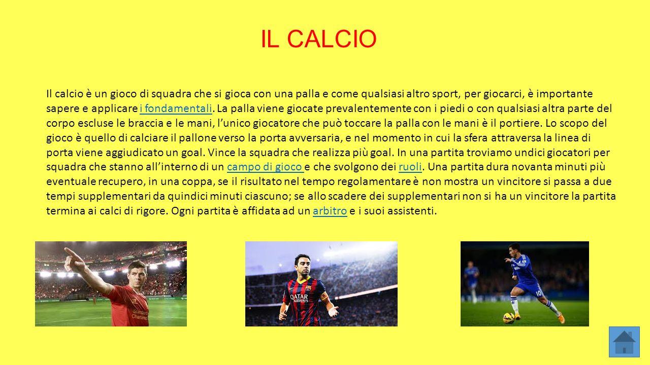IL CALCIO Il calcio è un gioco di squadra che si gioca con una palla e come qualsiasi altro sport, per giocarci, è importante sapere e applicare i fon