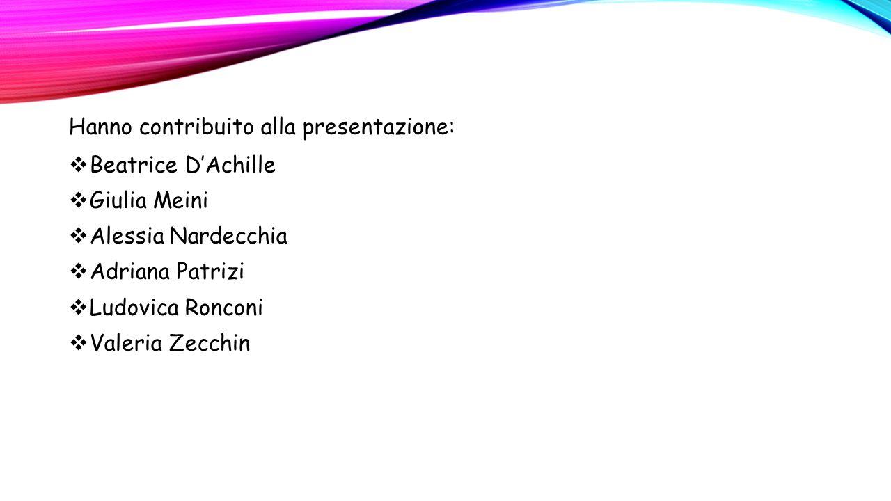 Hanno contribuito alla presentazione:  Beatrice D'Achille  Giulia Meini  Alessia Nardecchia  Adriana Patrizi  Ludovica Ronconi  Valeria Zecchin