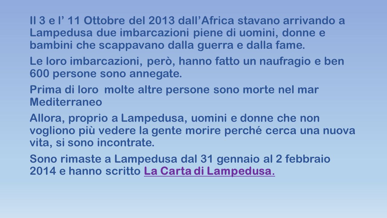 Il 3 e l' 11 Ottobre del 2013 dall'Africa stavano arrivando a Lampedusa due imbarcazioni piene di uomini, donne e bambini che scappavano dalla guerra e dalla fame.