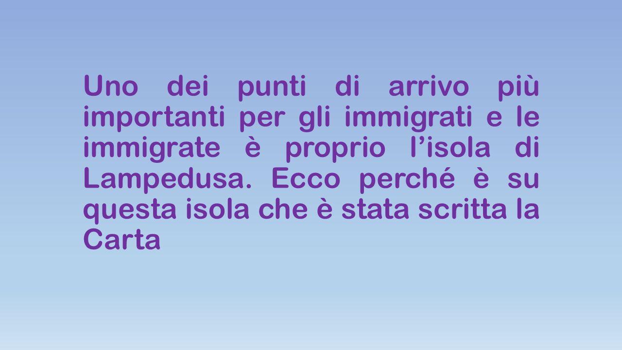 Uno dei punti di arrivo più importanti per gli immigrati e le immigrate è proprio l'isola di Lampedusa.