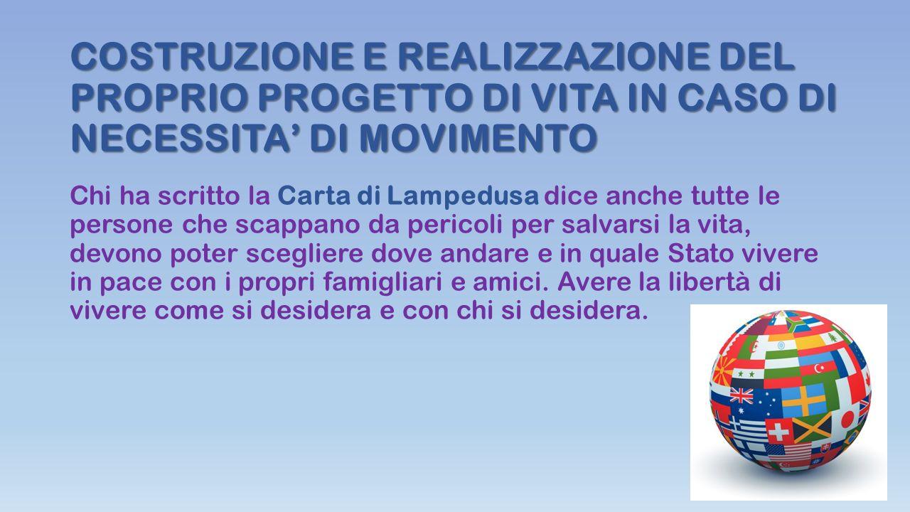 COSTRUZIONE E REALIZZAZIONE DEL PROPRIO PROGETTO DI VITA IN CASO DI NECESSITA' DI MOVIMENTO Chi ha scritto la Carta di Lampedusa dice anche tutte le p