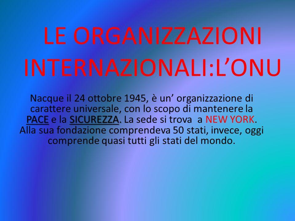 LE ORGANIZZAZIONI INTERNAZIONALI:L'ONU PACESICUREZZA.