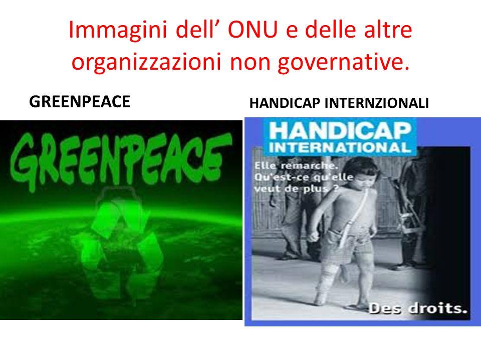 Immagini dell' ONU e delle altre organizzazioni non governative. GREENPEACE HANDICAP INTERNZIONALI