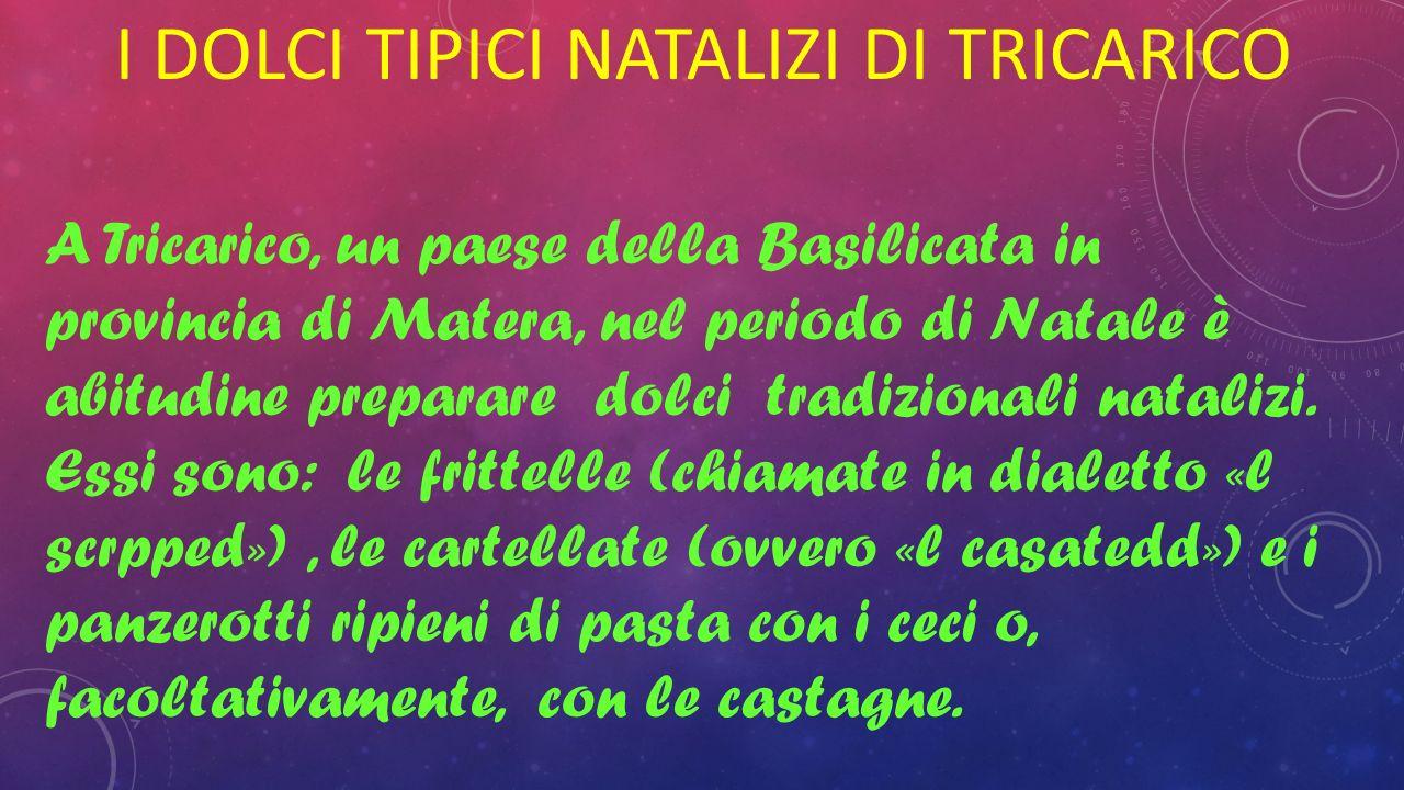 I DOLCI TIPICI NATALIZI DI TRICARICO A Tricarico, un paese della Basilicata in provincia di Matera, nel periodo di Natale è abitudine preparare dolci