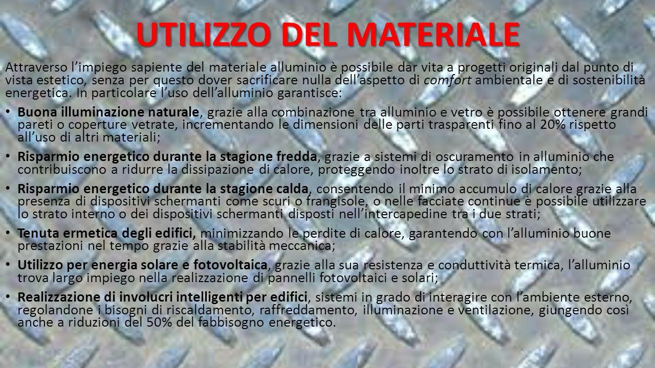 UTILIZZO DEL MATERIALE Attraverso l'impiego sapiente del materiale alluminio è possibile dar vita a progetti originali dal punto di vista estetico, senza per questo dover sacrificare nulla dell'aspetto di comfort ambientale e di sostenibilità energetica.