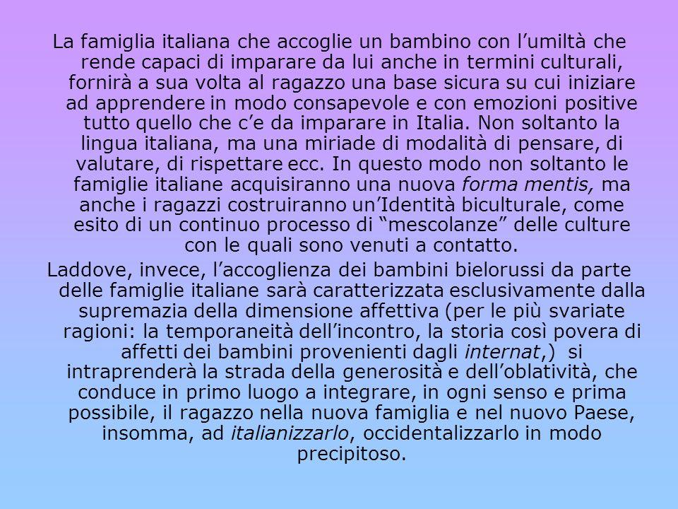 La famiglia italiana che accoglie un bambino con l'umiltà che rende capaci di imparare da lui anche in termini culturali, fornirà a sua volta al ragaz