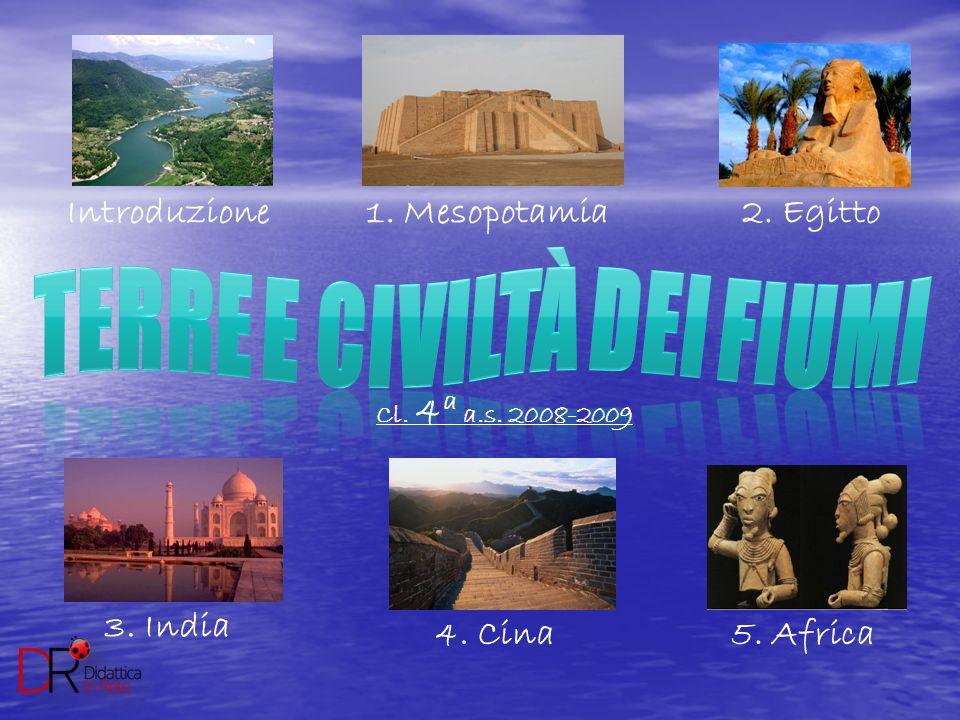 1. Mesopotamia2. Egitto 3. India 4. Cina5. Africa Introduzione Cl. 4 a a.s. 2008-2009
