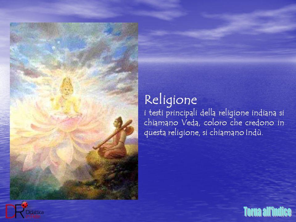 Religione i testi principali della religione indiana si chiamano Veda, coloro che credono in questa religione, si chiamano Indù.