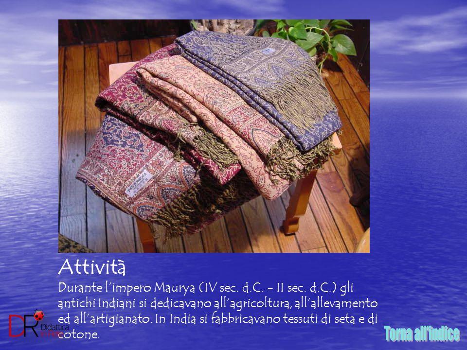 Attività Durante l'impero Maurya (IV sec. d.C. - II sec. d.C.) gli antichi Indiani si dedicavano all'agricoltura, all'allevamento ed all'artigianato.