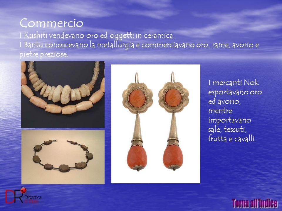Commercio I Kushiti vendevano oro ed oggetti in ceramica. I Bantu conoscevano la metallurgia e commerciavano oro, rame, avorio e pietre preziose. I me