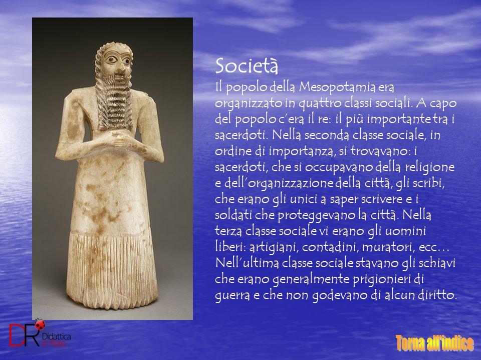 Società Il popolo della Mesopotamia era organizzato in quattro classi sociali. A capo del popolo c'era il re: il più importante tra i sacerdoti. Nella