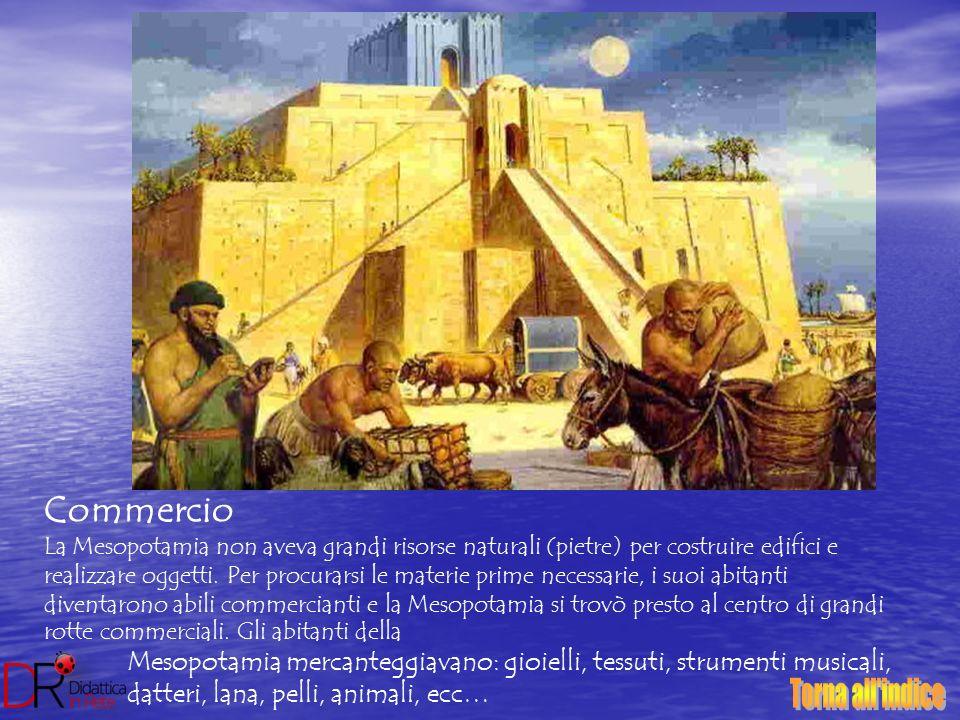 Mesopotamia mercanteggiavano: gioielli, tessuti, strumenti musicali, datteri, lana, pelli, animali, ecc… Commercio La Mesopotamia non aveva grandi ris