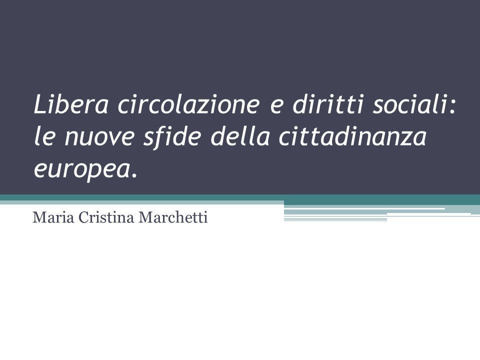 Libera circolazione e diritti sociali: le nuove sfide della cittadinanza europea.