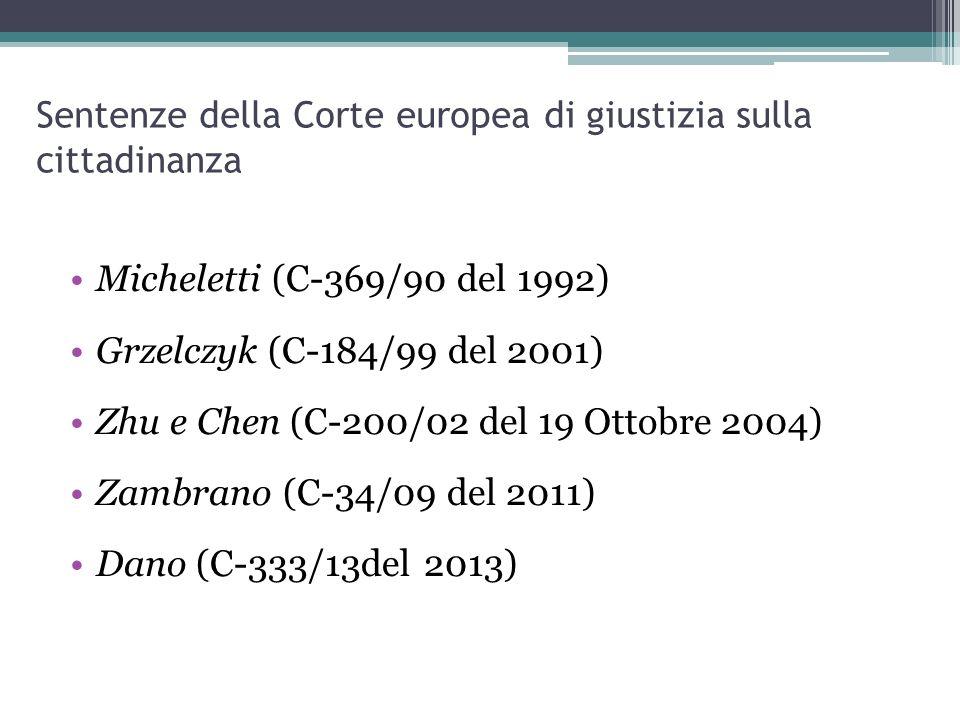 Sentenze della Corte europea di giustizia sulla cittadinanza Micheletti (C-369/90 del 1992) Grzelczyk (C-184/99 del 2001) Zhu e Chen (C-200/02 del 19 Ottobre 2004) Zambrano (C-34/09 del 2011) Dano (C-333/13del 2013)
