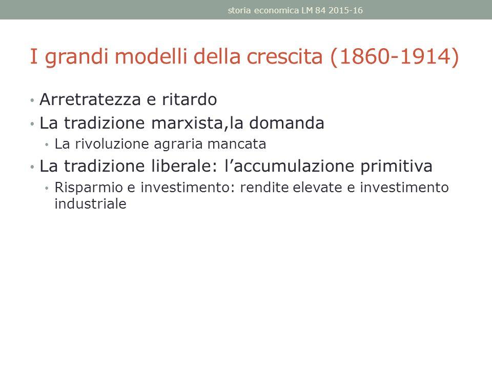 I grandi modelli della crescita (1860-1914) Arretratezza e ritardo La tradizione marxista,la domanda La rivoluzione agraria mancata La tradizione libe
