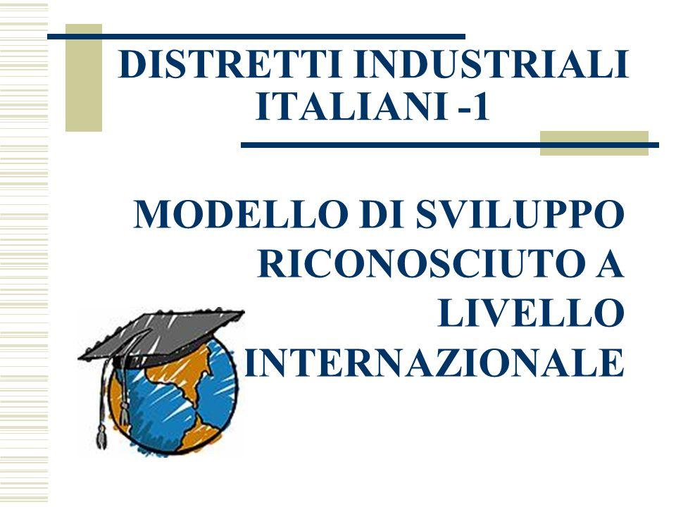 DISTRETTI INDUSTRIALI ITALIANI -1 MODELLO DI SVILUPPO RICONOSCIUTO A LIVELLO INTERNAZIONALE