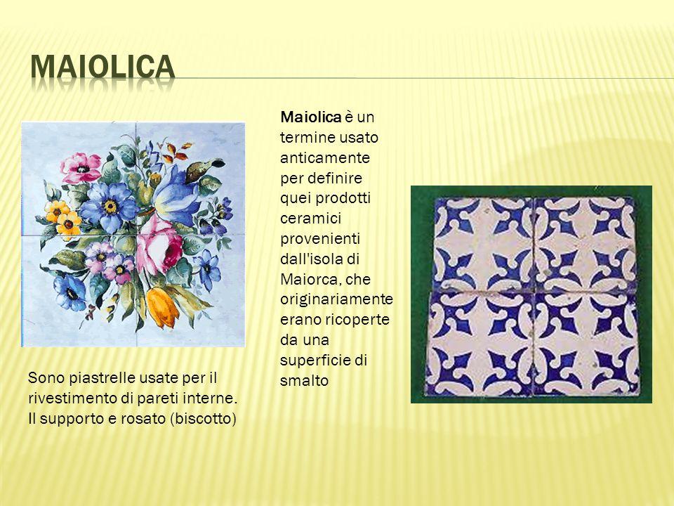 Maiolica è un termine usato anticamente per definire quei prodotti ceramici provenienti dall isola di Maiorca, che originariamente erano ricoperte da una superficie di smalto Sono piastrelle usate per il rivestimento di pareti interne.