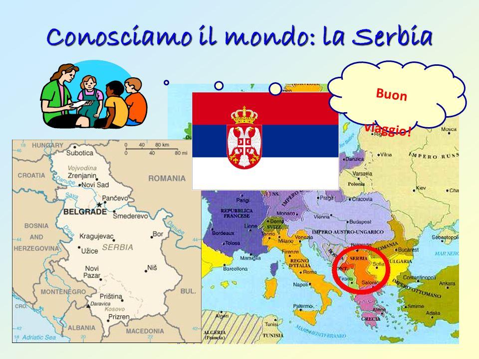 Conosciamo il mondo: la Serbia Buon viaggio!