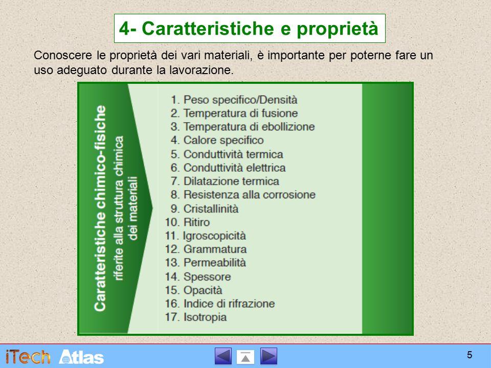 4- Caratteristiche e proprietà Conoscere le proprietà dei vari materiali, è importante per poterne fare un uso adeguato durante la lavorazione. 5