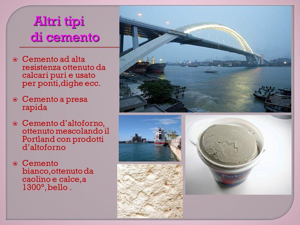  Cemento ad alta resistenza ottenuto da calcari puri e usato per ponti,dighe ecc.
